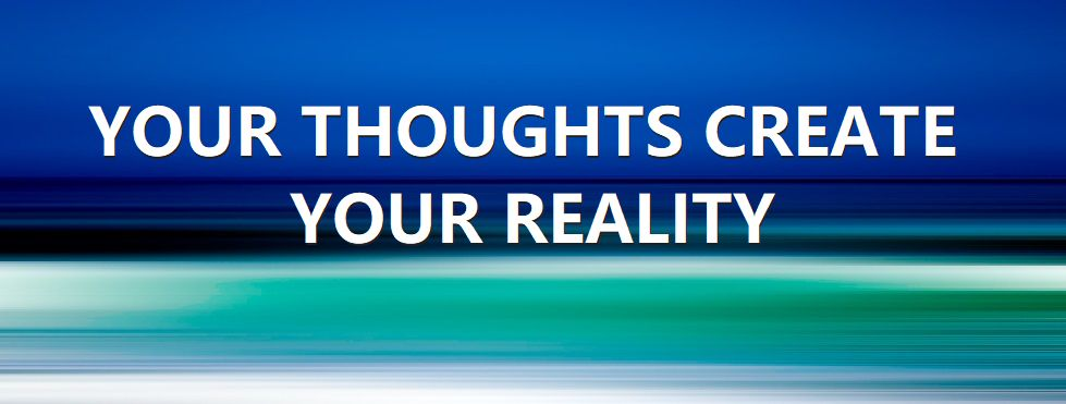 Thoughts create matter reality, consciousness creates reality