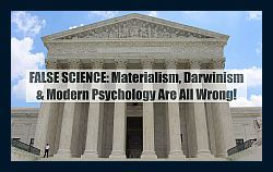 false-scientific-worldview-materialism-darwinism-psychology-wrong-z-250