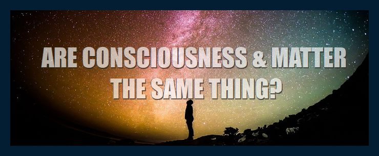 are-consciousness-matter-the-same-thing-whats-the-difference-between-mind-thoughts-physical-reality-9758-740