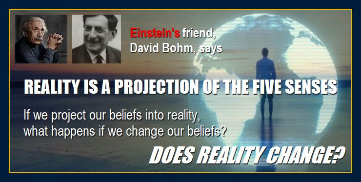 Einstein and David Bohm consciousness-creates-matter-scientific-proof-facts-says-Einsteins-friend-david-bohm-holographic-reality-senses-project-environment-thoughts-create-matter