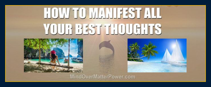 How to manifest your best thoughts and materialize positive thinking and emotions 5