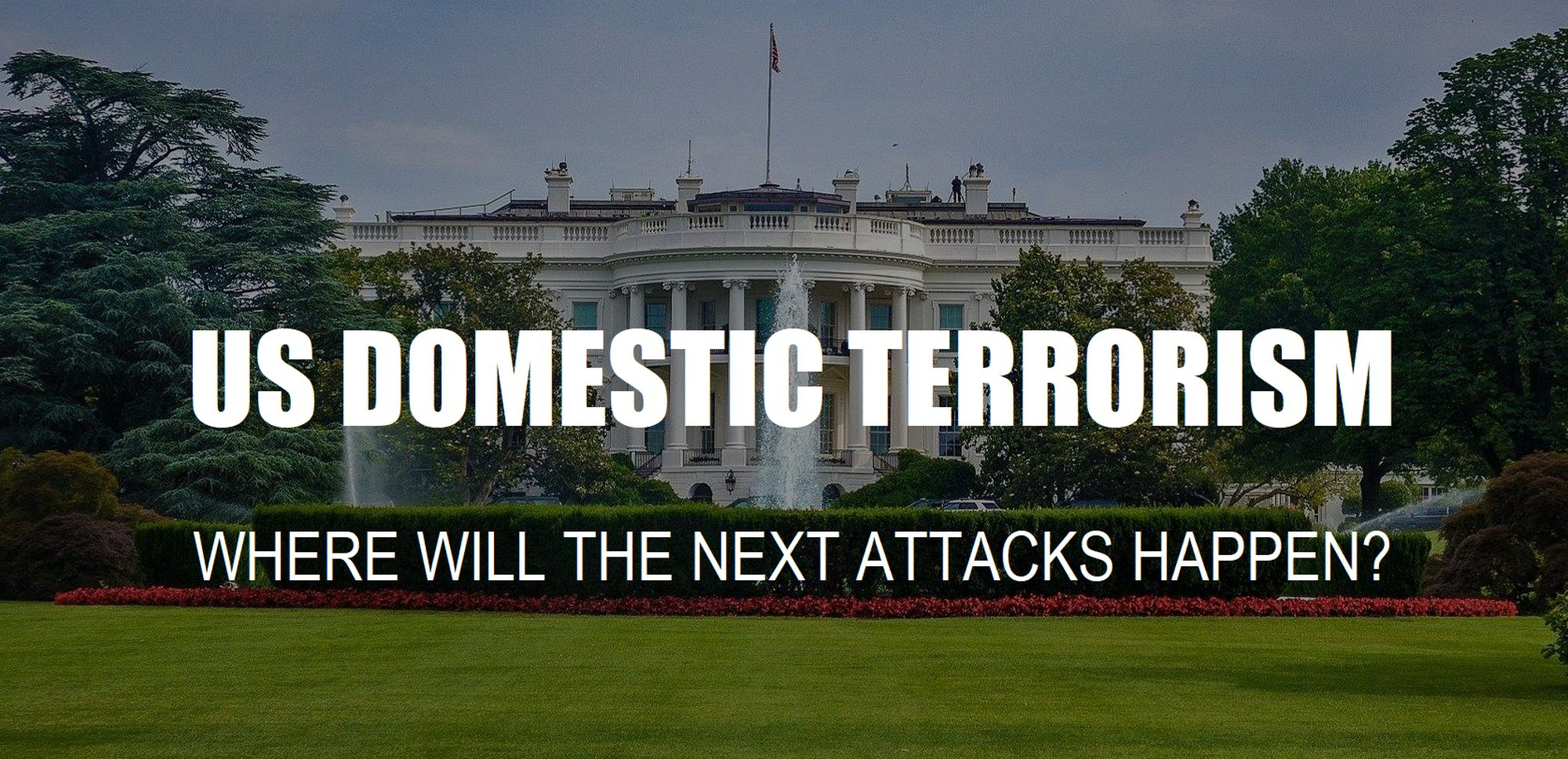 us-homegrown-terror-where-are-far-right-domestic-us-terrorism-attacks-going-to-happen-next-place