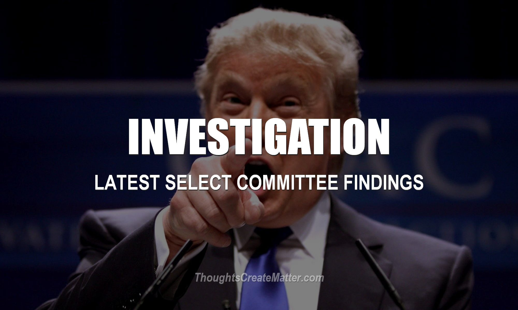 Select committee investigation findings of Trump. Will Trump be indicted, arrested and sent to prison? Latest current updates and article.