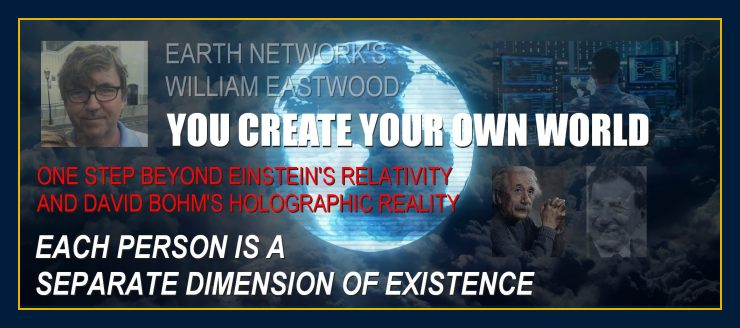William Eastwood goes beyond Einstein & Bohm to give you the truth about reality. Your world is a projection you create & can change in any way you desire.