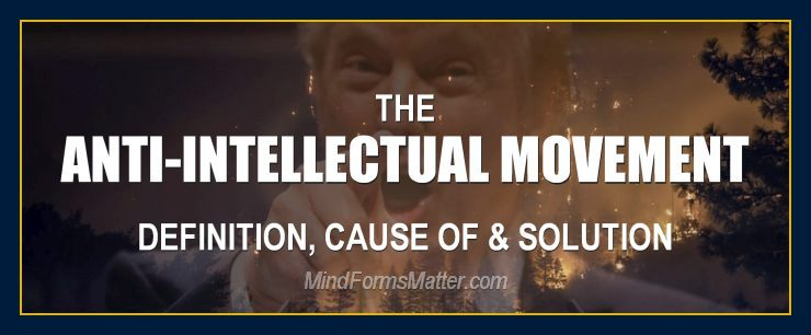 What is the anti-intellectual movement, definition, cause of, origin and solution?