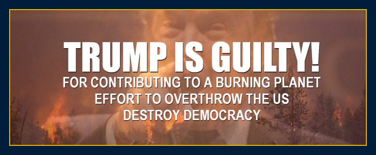 Trump is guilty for contributing to a burning planet, attack on democracy and coup to overthrow the US. Latest select committee investigation findings.
